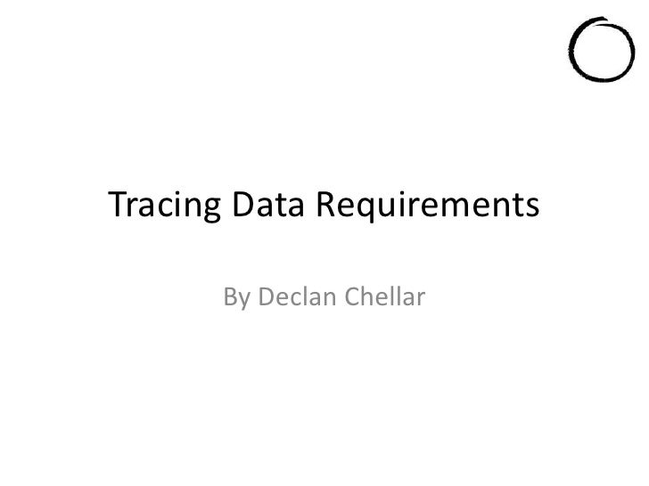Tracing Data Requirements<br />By Declan Chellar<br />