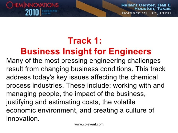 Track 1:  Business Insight for Engineers Many of the most pressing engineering challenges result from changing business co...