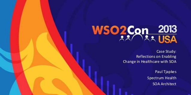 WSo2Con US 2013 - Case Study: Reflections on Enabling Change in Healthcare with SOA