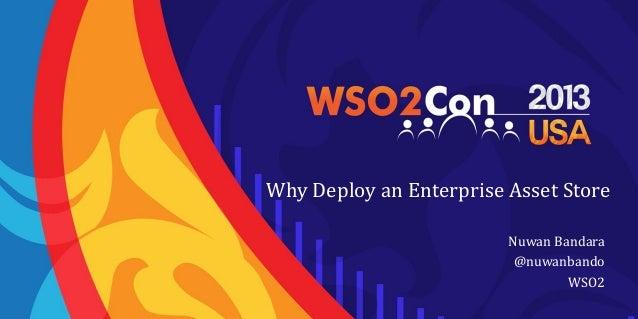 Why Deploy an Enterprise Asset Store Nuwan Bandara @nuwanbando WSO2