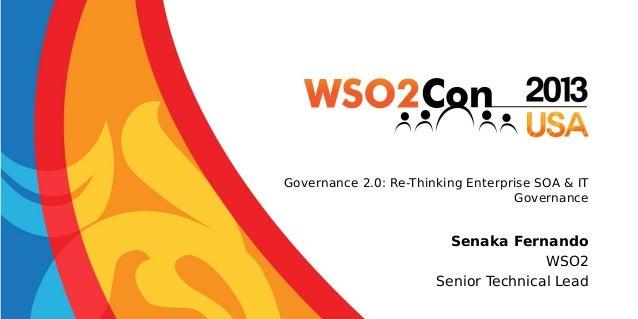 Governance 2.0: Re-Thinking Enterprise SOA & IT Governance  Senaka Fernando WSO2 Senior Technical Lead