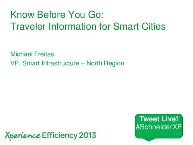 Schneider Electric 1- Smart CitiesKnow Before You Go:Traveler Information for Smart CitiesMichael FreitasVP, Smart Infrast...