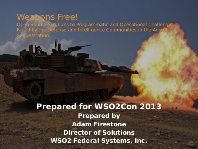 Weapons Free!  Open Source Solutions to Programmatic and Operational Challenges Faced by the Defense and Intelligence Comm...