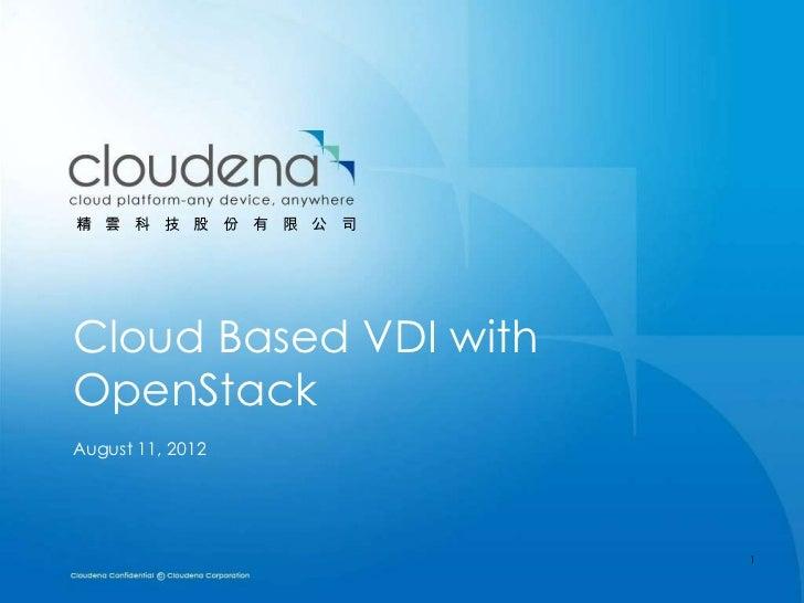 精 雲 科 技 股 份 有 限 公 司Cloud Based VDI withOpenStackAugust 11, 2012                       1
