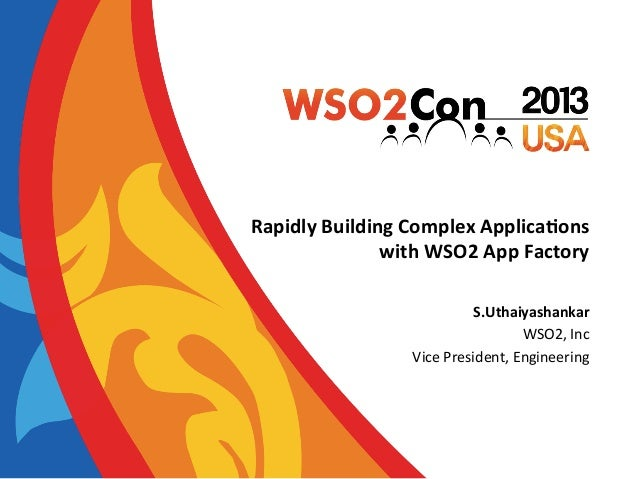 Rapidly  Building  Complex  Applica4ons     with  WSO2  App  Factory   S.Uthaiyashankar   WSO2,  Inc...
