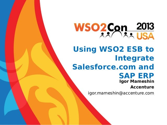 WSO2Con US 2013 - Using WSO2 ESB to integrate Salesforce.com and SAP ERP