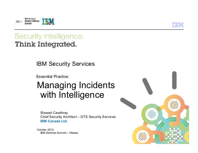 IBM Security ServicesEssential Practice:Managing Incidentswith Intelligence  Stewart Cawthray  Chief Security Architect – ...