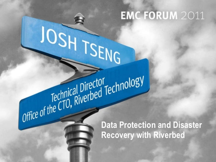 Track 2, session 4, data protection and disaster recovery with riverbed