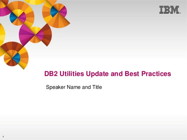 Track 2 session 6   db2 utilities update and best practices v2