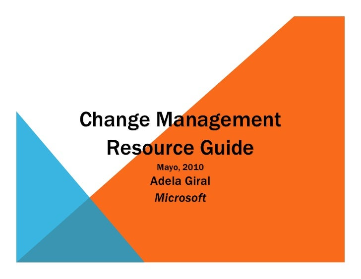 Change Management   Resource Guide       Mayo, 2010      Adela Giral       Microsoft