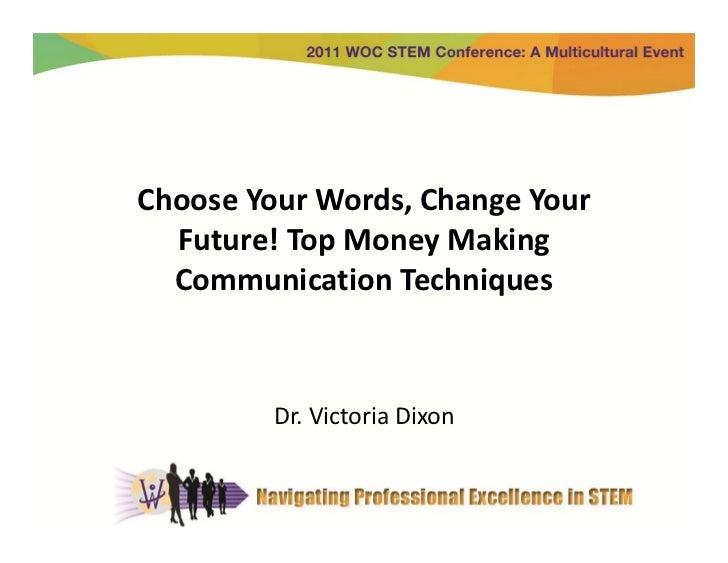 ChooseYourWords,ChangeYour  Future!TopMoneyMaking  CommunicationTechniques         Dr.VictoriaDixon