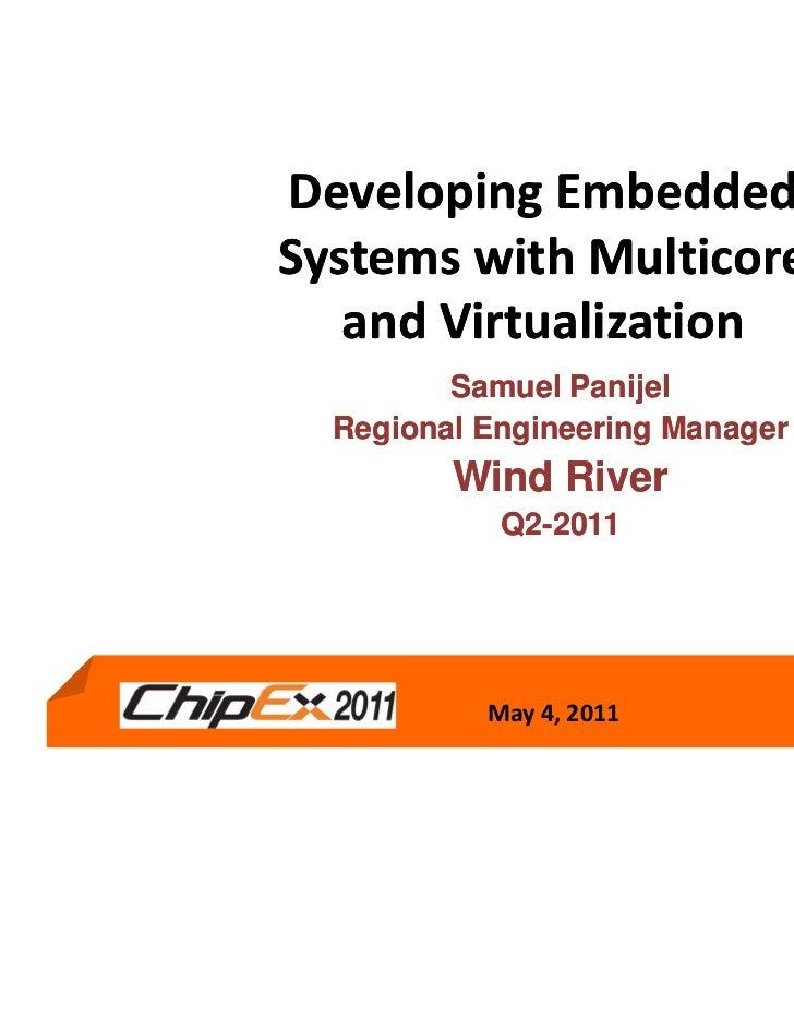 Developing EmbeddedSystems with Multicore   and Virtualization         Samuel Panijel  Regional Engineering Manager       ...