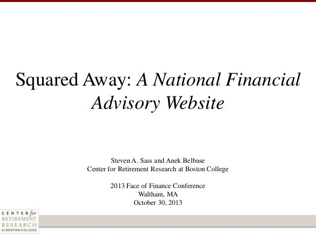 Squared Away: A National Financial Advisory Website Steven A. Sass and Anek Belbase Center for Retirement Research at Bost...