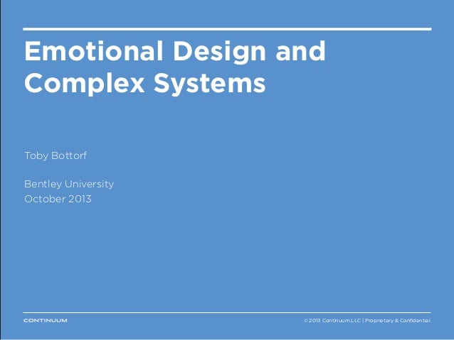 Thank you. Emotional Design and Complex Systems Toby Bottorf Bentley University October 2013  continuuminnovation.com @_Co...