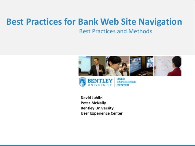 Best Practices for Bank Web Site Navigation Best Practices and Methods  David Juhlin Peter McNally Bentley University User...