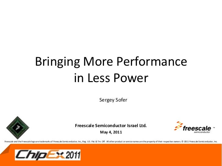 Bringing More Performance in Less Power<br />TM<br />Sergey Sofer<br />Freescale Semiconductor Israel Ltd.<br />May 4, 201...