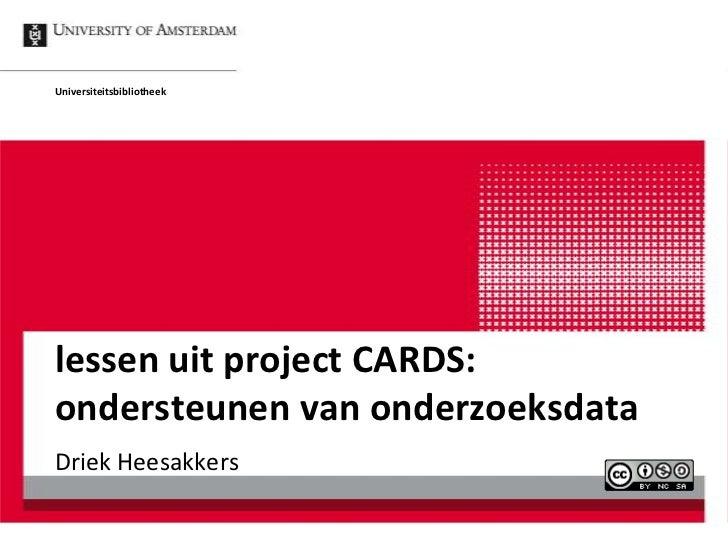 Universiteitsbibliotheeklessen uit project CARDS:ondersteunen van onderzoeksdataDriek Heesakkers