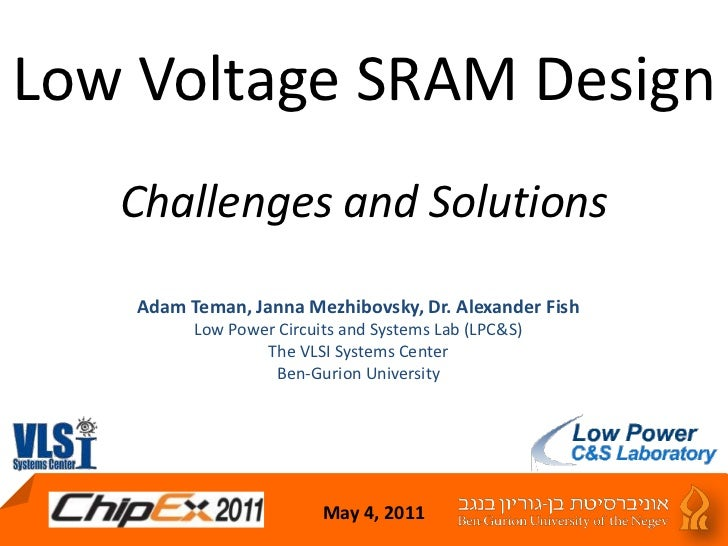 Low Voltage SRAM DesignChallenges and Solutions<br />Adam Teman, Janna Mezhibovsky, Dr. Alexander Fish<br />Low Power Circ...