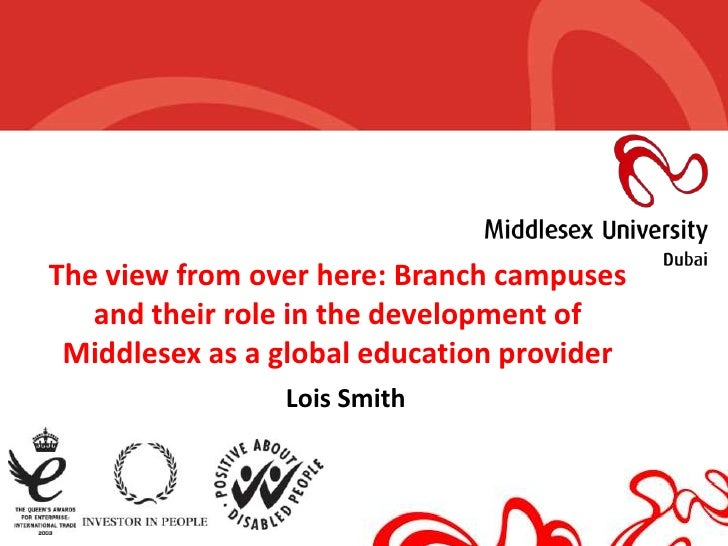 The view from over here: Branch campuses   and their role in the development of Middlesex as a global education provider  ...