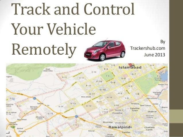 Track and ControlYour VehicleRemotelyByTrackershub.comJune 2013