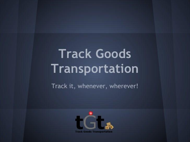 Track GoodsTransportationTrack it, whenever, wherever!