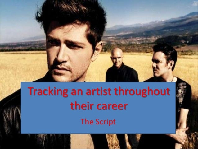Tracking an artist throughout         their career          The Script