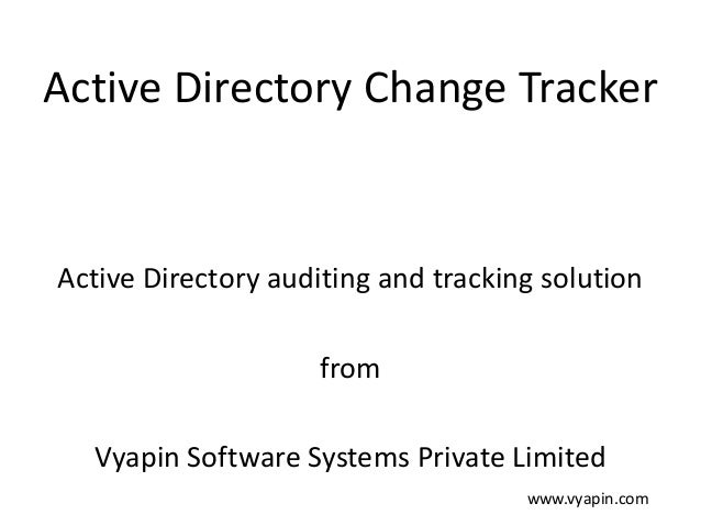 Active Directory Change Tracker Active Directory auditing and tracking solution from Vyapin Software Systems Private Limit...