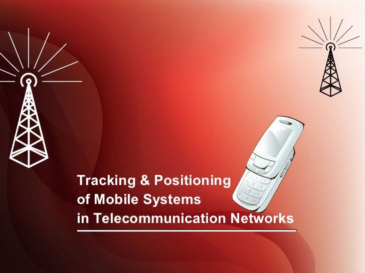 Tracking & Positioning of Mobile Systems in Telecommunication Networks
