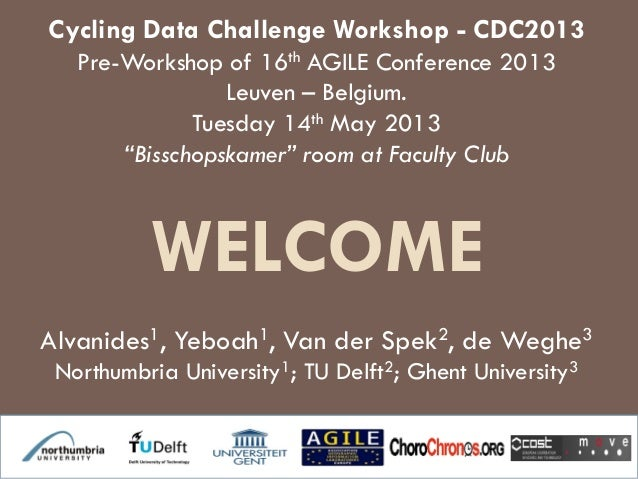 """Cycling Data Challenge Workshop - CDC2013Pre-Workshop of 16th AGILE Conference 2013Leuven – Belgium.Tuesday 14th May 2013""""..."""