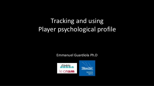 Tracking and using  Player psychological profile  Emmanuel Guardiola Ph.D