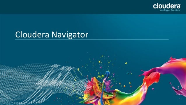 Cloudera Navigator Headline Goes Here Speaker Name or Subhead Goes Here  DO NOT USE PUBLICLY PRIOR TO 10/23/12