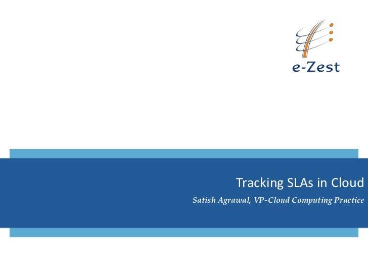 Tracking SLAs in CloudSatish Agrawal, VP-Cloud Computing Practice