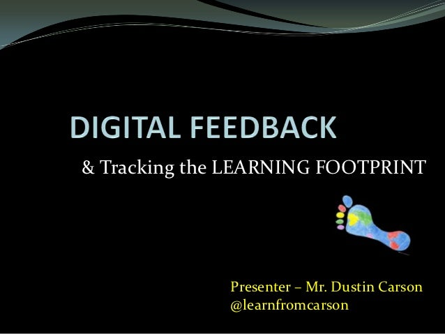 & Tracking the LEARNING FOOTPRINT              Presenter – Mr. Dustin Carson              @learnfromcarson