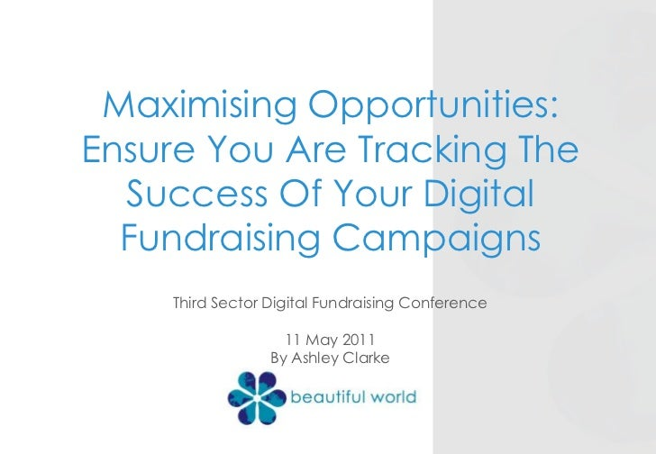 Maximising Opportunities: Ensure You Are Tracking The Success Of Your Digital Fundraising Campaigns<br />Third Sector Digi...