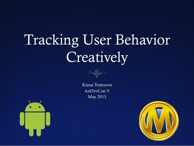 Tracking User BehaviorCreativelyKiana TennysonAnDevCon VMay 2013