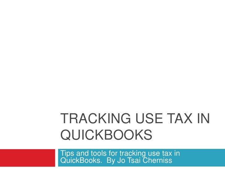 TRACKING USE TAX INQUICKBOOKSTips and tools for tracking use tax inQuickBooks. By Jo Tsai Cherniss