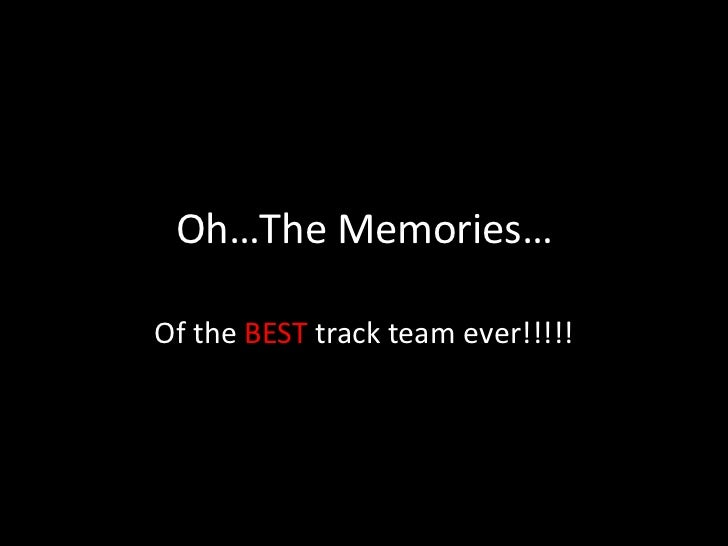 Oh…The Memories…<br />Of the BEST track team ever!!!!!<br />