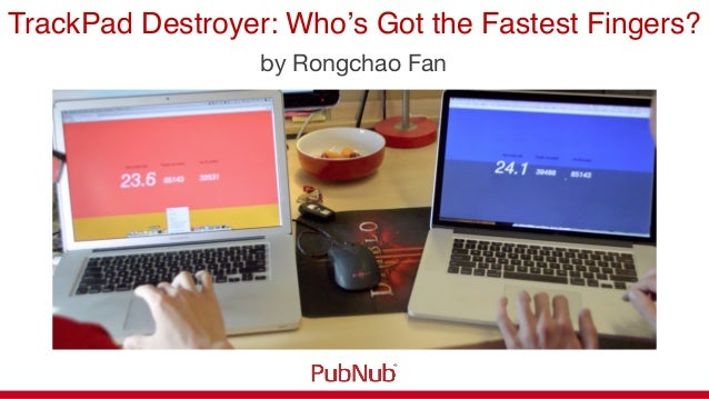 "TrackPad Destroyer: Who's Got the Fastest Fingers?""by Rongchao Fan"