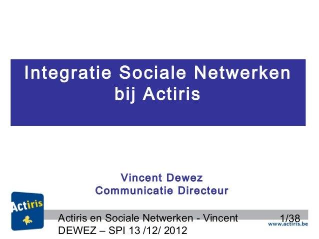 Integratie Sociale Netwerken          bij Actiris             Vincent Dewez          Communicatie Directeur   Actiris en S...