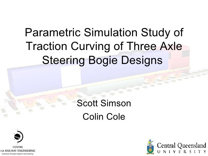 Parametric Simulation Study of Traction Curving of Three Axle Steering Bogie Designs   Scott Simson Colin Cole