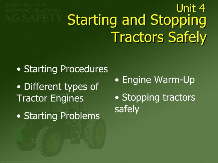 Unit 4             Starting and Stopping                    Tractors Safely  • Starting Procedures                        ...
