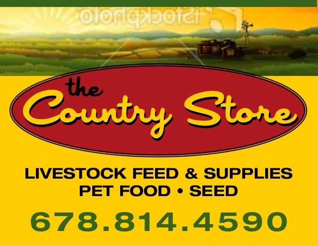 Country StoreCountry Store livestock Feed & Supplies Pet Food • Seed 678.814.4590 the