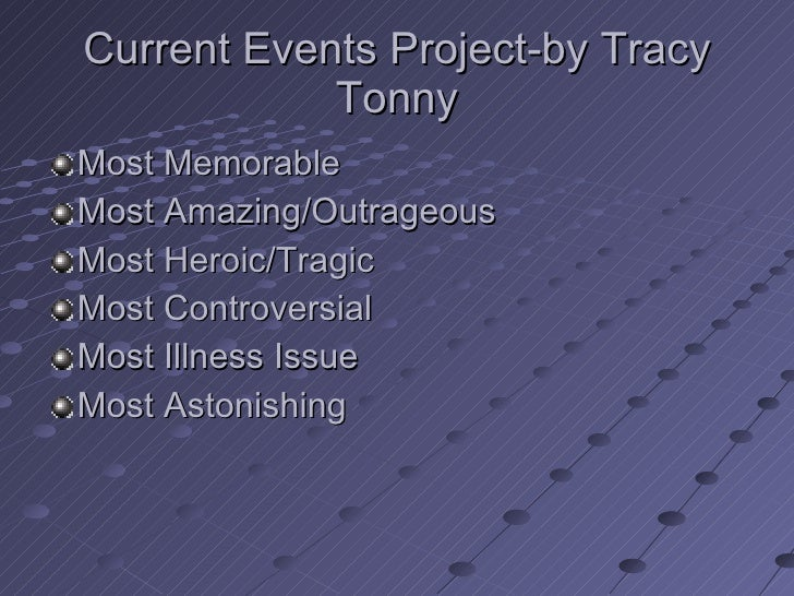 Current Events Project-by Tracy Tonny <ul><li>Most Memorable </li></ul><ul><li>Most Amazing/Outrageous </li></ul><ul><li>M...
