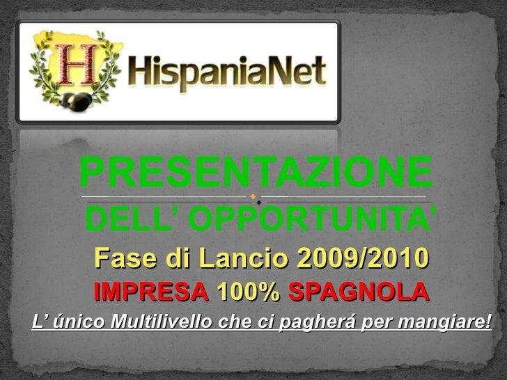 PRESENTAZIONE   DELL' OPPORTUNITA' Fase di Lancio  2009/2010 IMPRESA   100%  SPAGNOLA L' único Multilivello che ci pagherá...