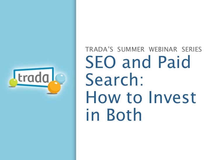 TRADA'S SUMMER WEBINAR SERIESSEO and PaidSearch:How to Investin Both
