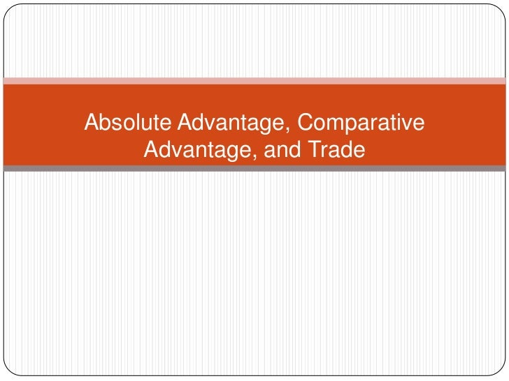 Absolute Advantage, Comparative Advantage, and Trade<br />