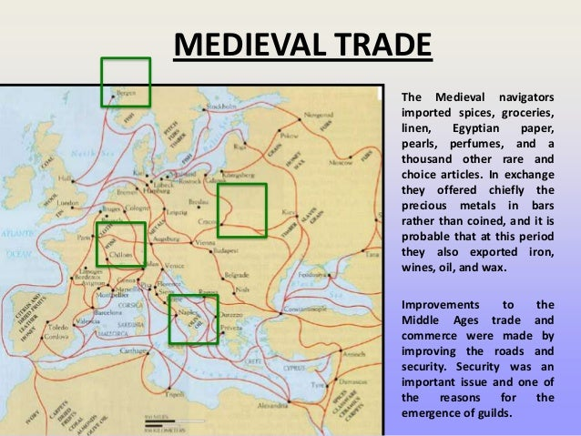 MEDIEVAL TRADE The Medieval navigators imported spices, groceries, linen, Egyptian paper, pearls, perfumes, and a thousand...