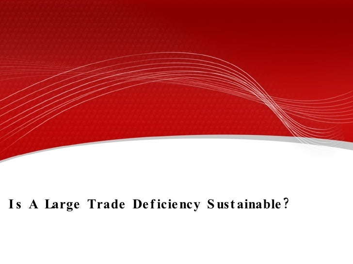 Is A Large Trade Deficiency Sustainable?