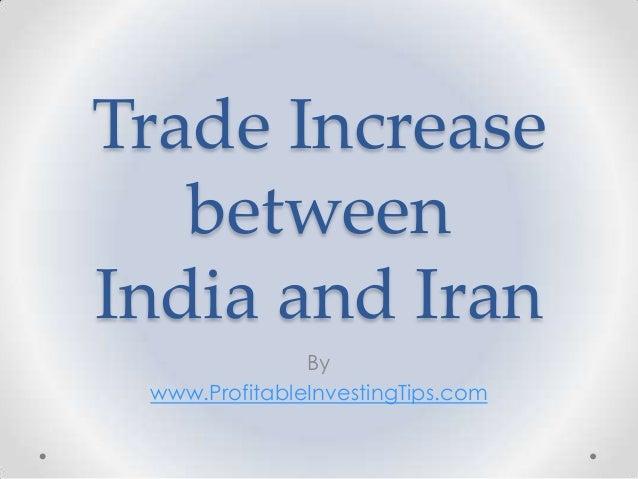 Trade IncreasebetweenIndia and IranBywww.ProfitableInvestingTips.com
