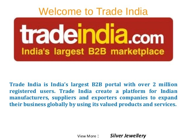 Welcome to Trade India Trade India is India's largest B2B portal with over 2 million registered users. Trade India create ...